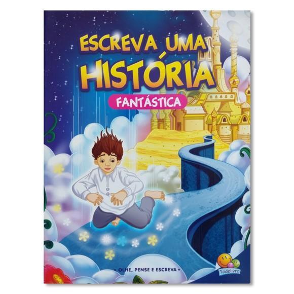 Livro Escreva Uma História - Fantástica - Todolivro